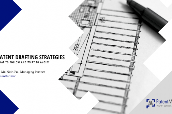 Patent Drafting Strategies – What to follow and What to avoid?